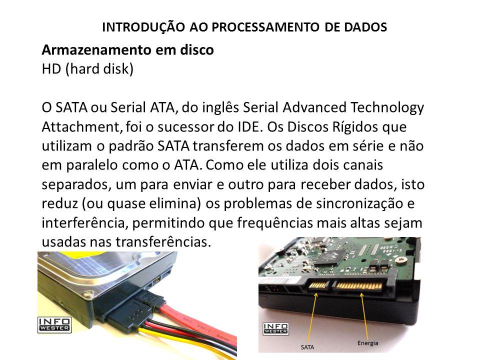 Armazenamento em disco HD (hard disk) O SATA ou Serial ATA, do inglês Serial Advanced Technology Attachment, foi o sucessor do IDE. Os Discos Rígidos