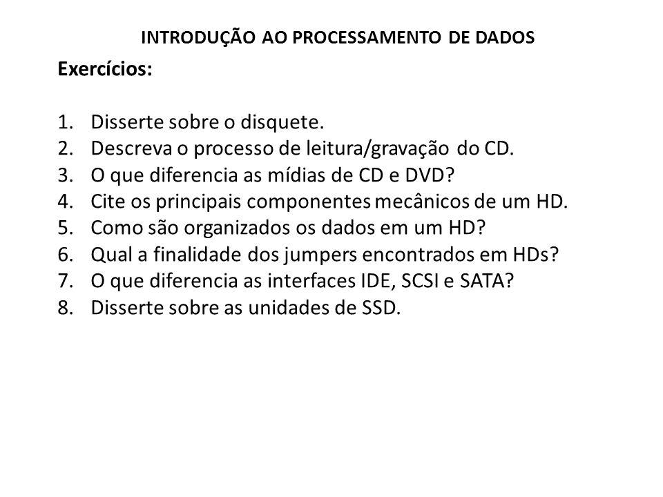 Exercícios: 1.Disserte sobre o disquete. 2.Descreva o processo de leitura/gravação do CD. 3.O que diferencia as mídias de CD e DVD? 4.Cite os principa