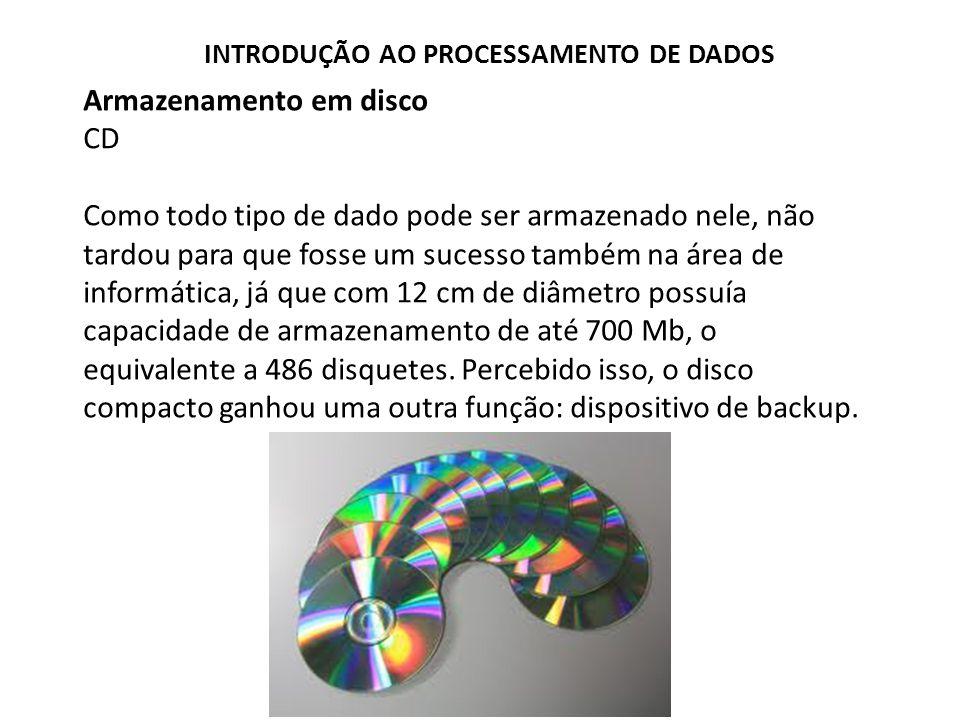 Armazenamento em disco CD Como todo tipo de dado pode ser armazenado nele, não tardou para que fosse um sucesso também na área de informática, já que