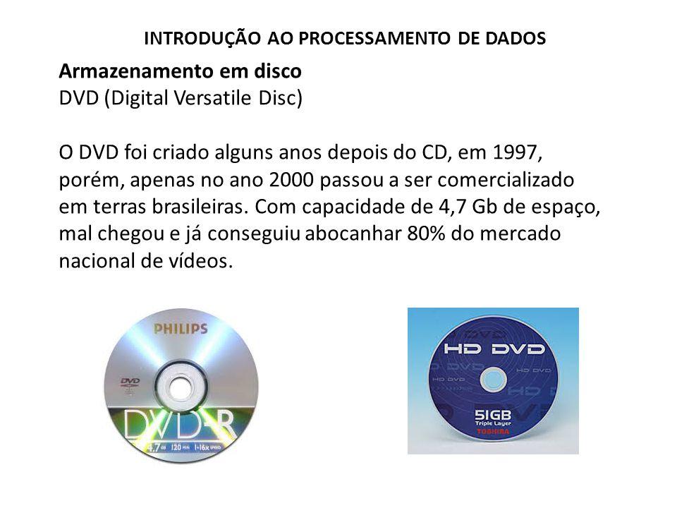 Armazenamento em disco DVD (Digital Versatile Disc) O DVD foi criado alguns anos depois do CD, em 1997, porém, apenas no ano 2000 passou a ser comerci