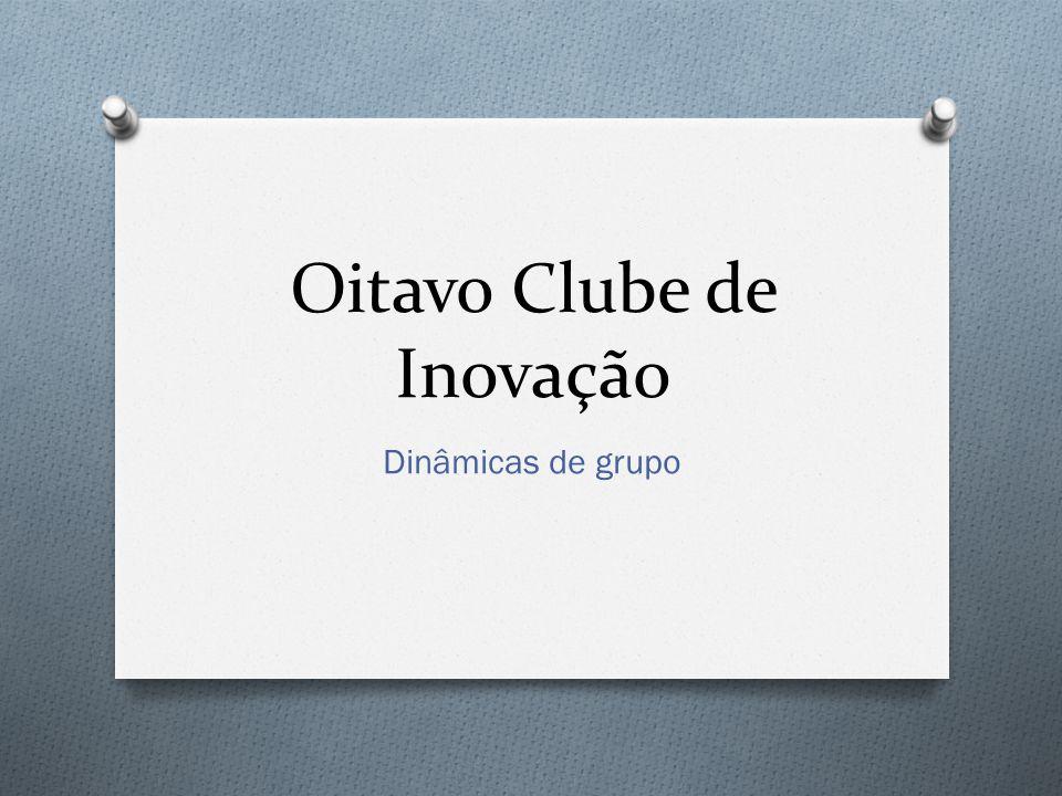 Oitavo Clube de Inovação Dinâmicas de grupo