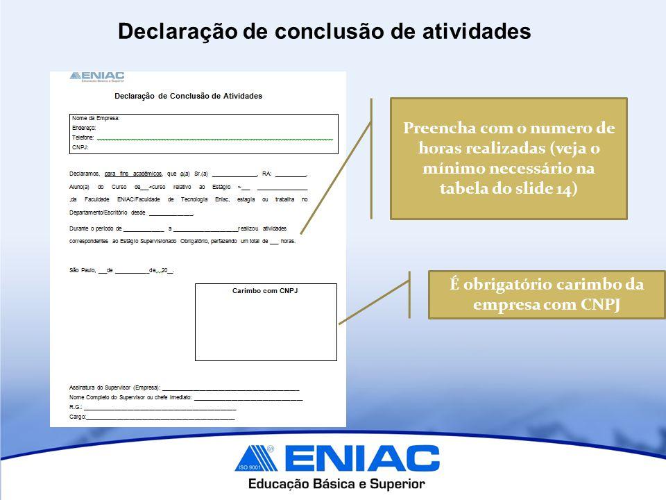 Declaração de conclusão de atividades É obrigatório carimbo da empresa com CNPJ Preencha com o numero de horas realizadas (veja o mínimo necessário na tabela do slide 14)