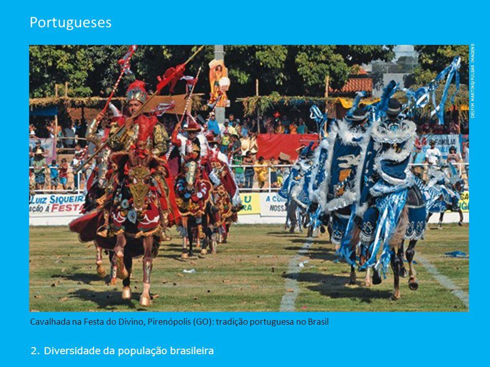 2. Diversidade da população brasileira Portugueses Cavalhada na Festa do Divino, Pirenópolis (GO): tradição portuguesa no Brasil DELFIM MARTINS/PULSAR