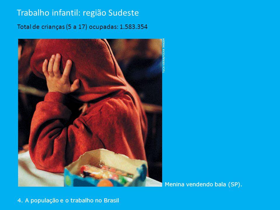 4. A população e o trabalho no Brasil Trabalho infantil: região Sudeste Total de crianças (5 a 17) ocupadas: 1.583.354 TUCA VIEIRA/FOLHA IMAGEM Menina
