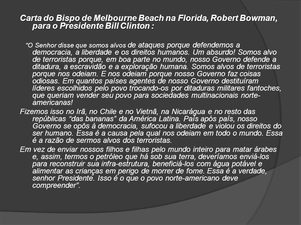 "Carta do Bispo de Melbourne Beach na Florida, Robert Bowman, para o Presidente Bill Clinton : ""O Senhor disse que somos alvos de ataques porque defend"