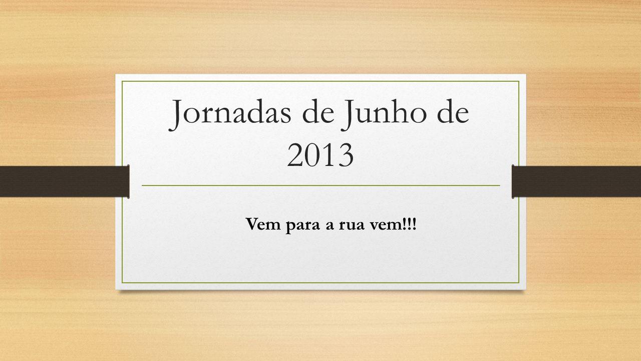 Jornadas de Junho de 2013 Vem para a rua vem!!!
