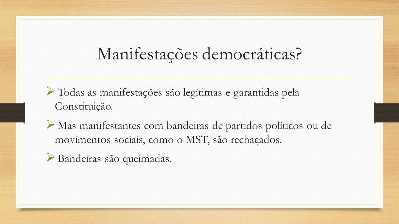 Manifestações democráticas.  Todas as manifestações são legítimas e garantidas pela Constituição.