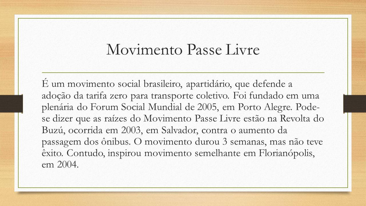 Movimento Passe Livre É um movimento social brasileiro, apartidário, que defende a adoção da tarifa zero para transporte coletivo.