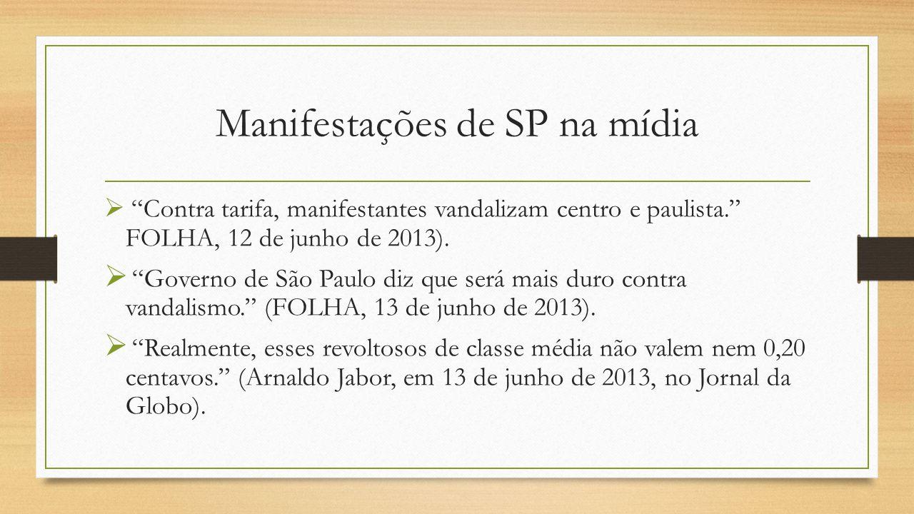 Manifestações de SP na mídia  Contra tarifa, manifestantes vandalizam centro e paulista. FOLHA, 12 de junho de 2013).