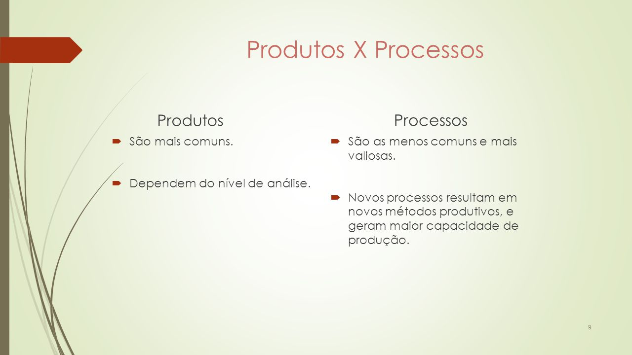 Produtos  São mais comuns.  Dependem do nível de análise.