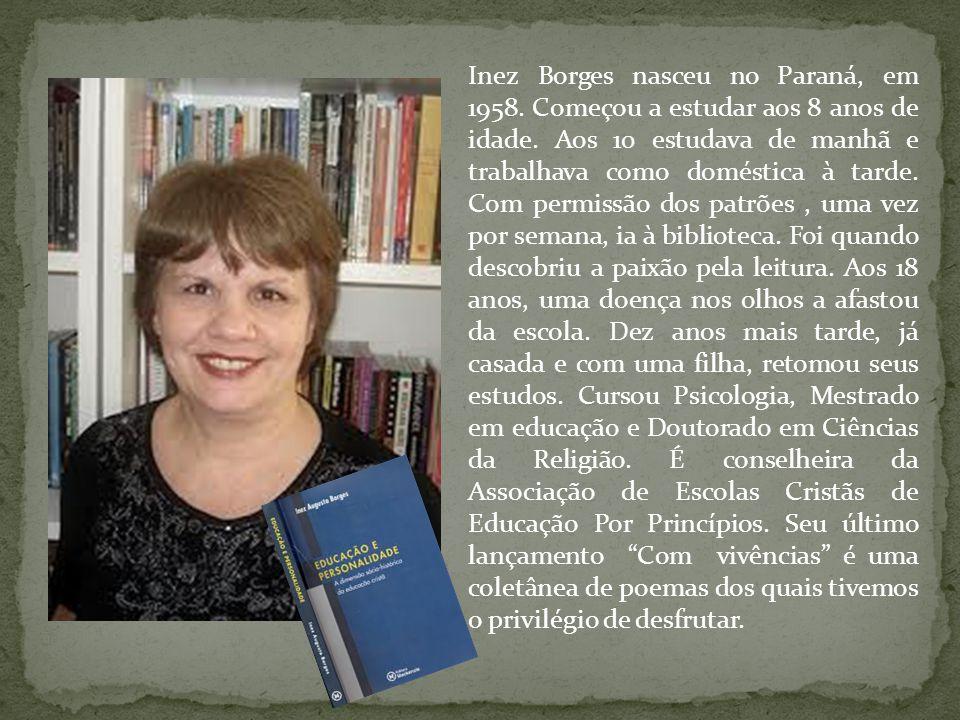 Inez Borges nasceu no Paraná, em 1958. Começou a estudar aos 8 anos de idade. Aos 10 estudava de manhã e trabalhava como doméstica à tarde. Com permis