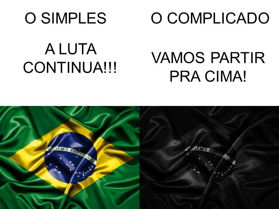 O SIMPLESO COMPLICADO A LUTA CONTINUA!!! VAMOS PARTIR PRA CIMA!