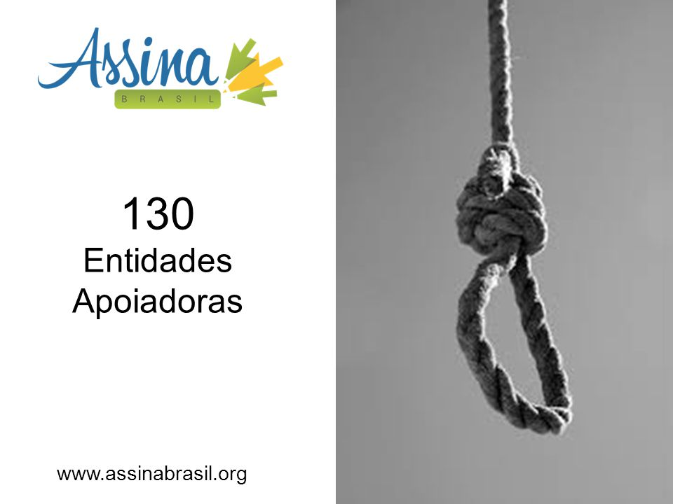 130 Entidades Apoiadoras www.assinabrasil.org