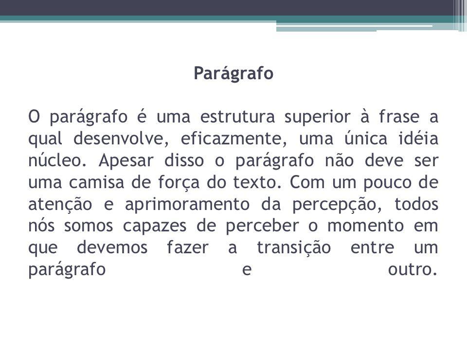 Parágrafo O parágrafo é uma estrutura superior à frase a qual desenvolve, eficazmente, uma única idéia núcleo. Apesar disso o parágrafo não deve ser u