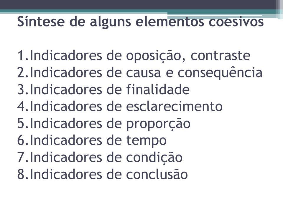 Síntese de alguns elementos coesivos 1.Indicadores de oposição, contraste 2.Indicadores de causa e consequência 3.Indicadores de finalidade 4.Indicado