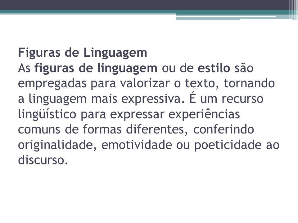 Figuras de Linguagem As figuras de linguagem ou de estilo são empregadas para valorizar o texto, tornando a linguagem mais expressiva. É um recurso li