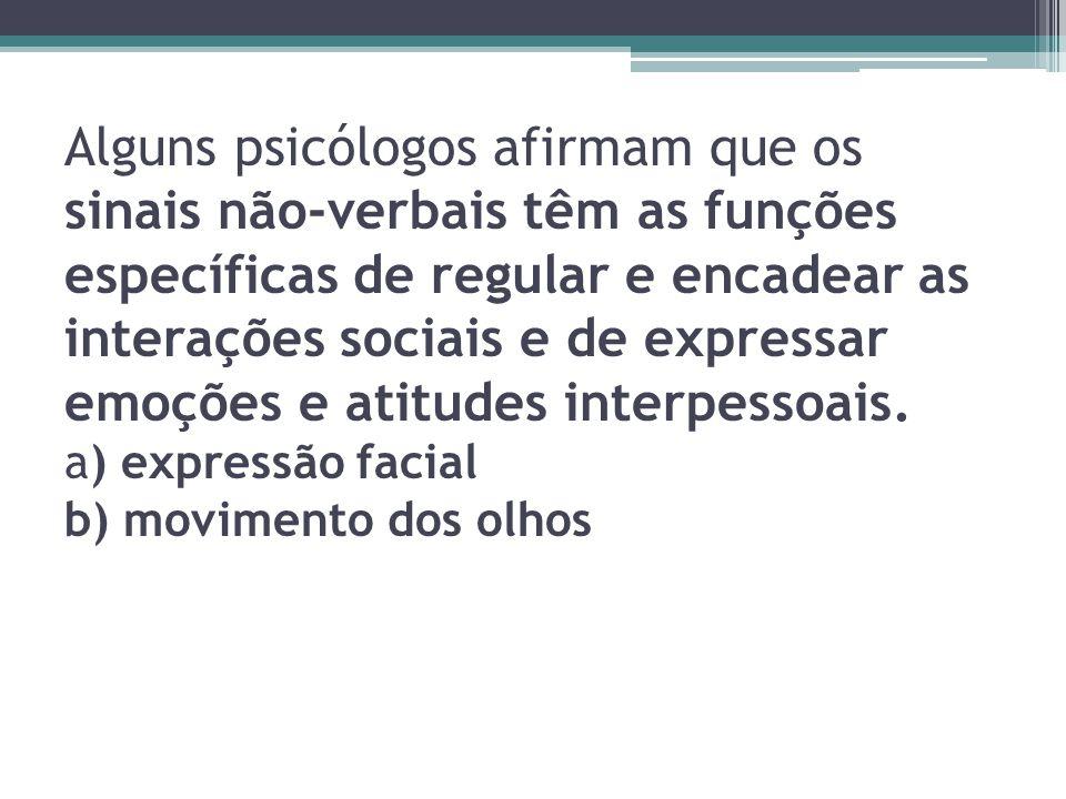 Alguns psicólogos afirmam que os sinais não-verbais têm as funções específicas de regular e encadear as interações sociais e de expressar emoções e at