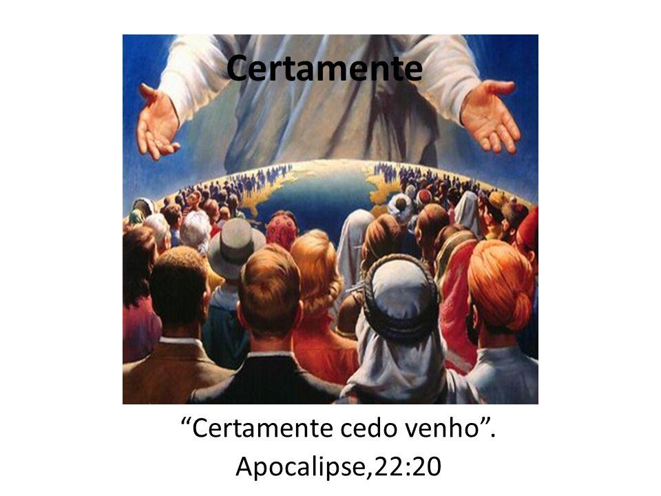 """""""Certamente cedo venho"""". Apocalipse,22:20 Certamente"""