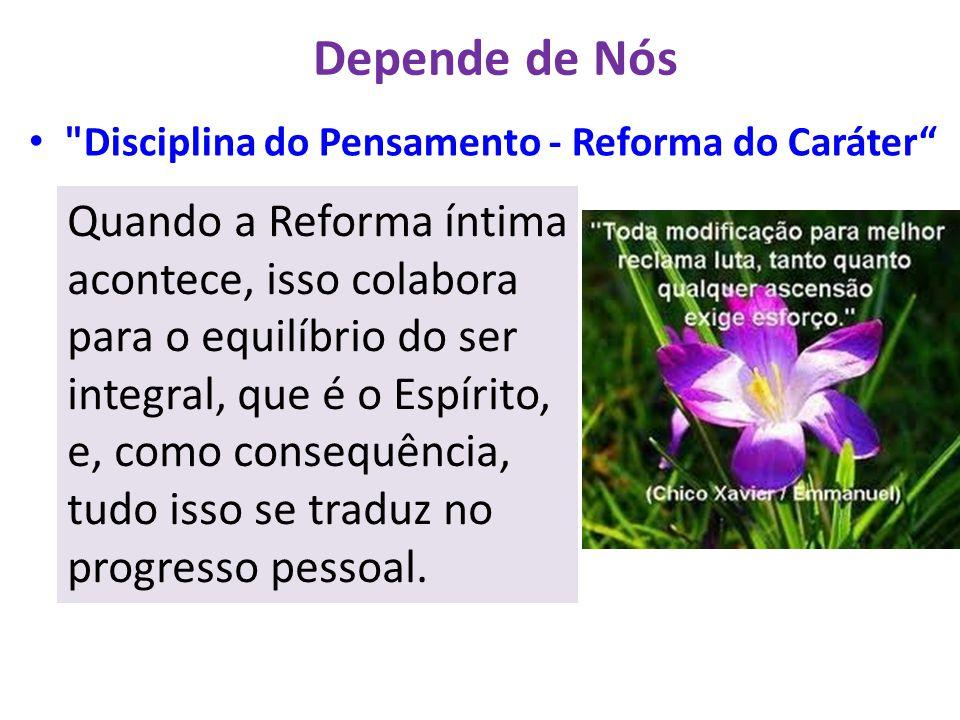 Quando a Reforma íntima acontece, isso colabora para o equilíbrio do ser integral, que é o Espírito, e, como consequência, tudo isso se traduz no prog