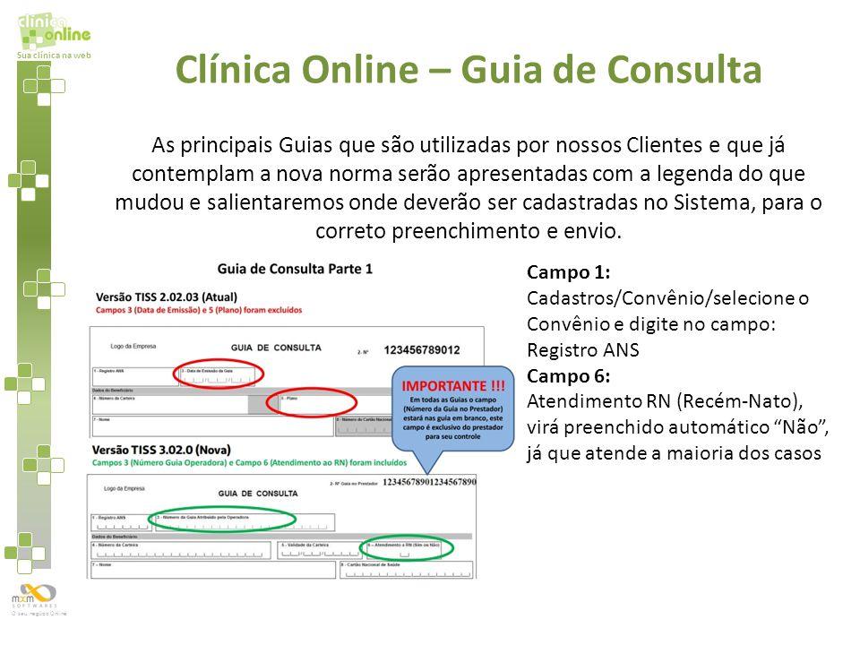 Sua clínica na web O seu negócio Online As principais Guias que são utilizadas por nossos Clientes e que já contemplam a nova norma serão apresentadas
