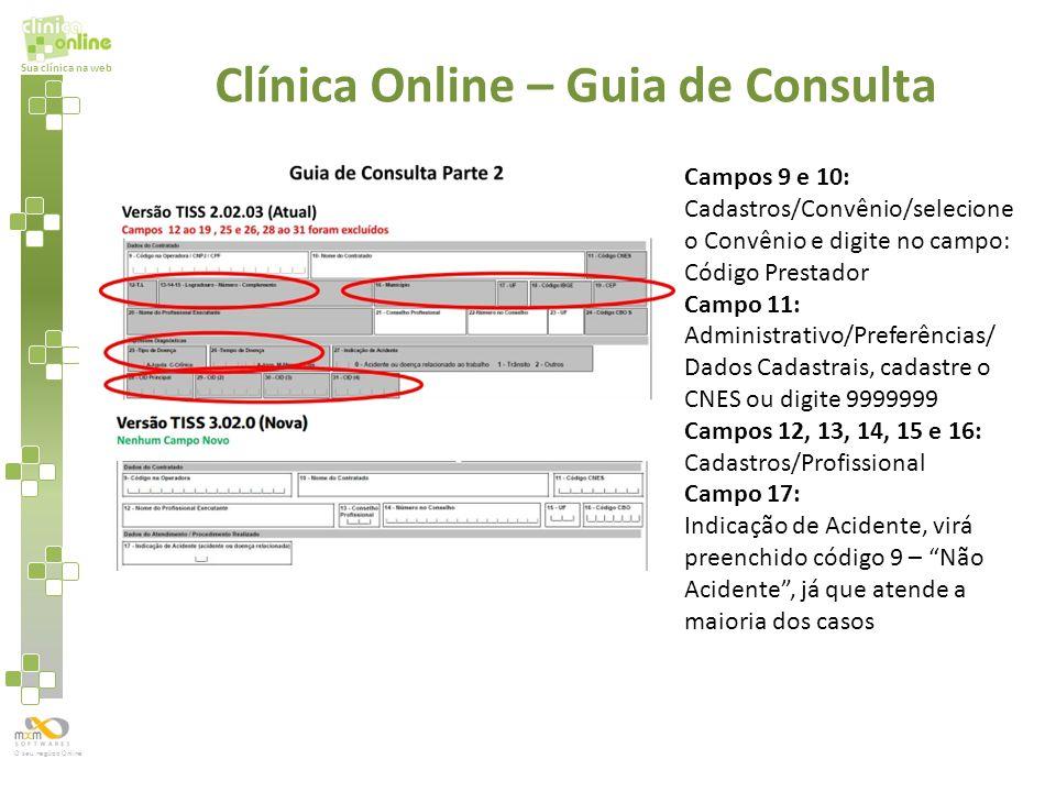 Sua clínica na web O seu negócio Online Campos 9 e 10: Cadastros/Convênio/selecione o Convênio e digite no campo: Código Prestador Campo 11: Administr