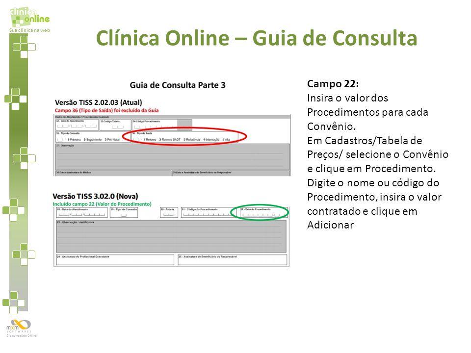 Sua clínica na web O seu negócio Online Campo 22: Insira o valor dos Procedimentos para cada Convênio. Em Cadastros/Tabela de Preços/ selecione o Conv