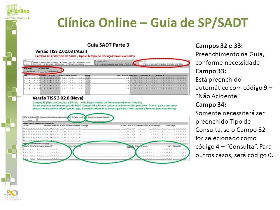 Sua clínica na web O seu negócio Online Campos 32 e 33: Preenchimento na Guia, conforme necessidade Campo 33: Está preenchido automático com código 9