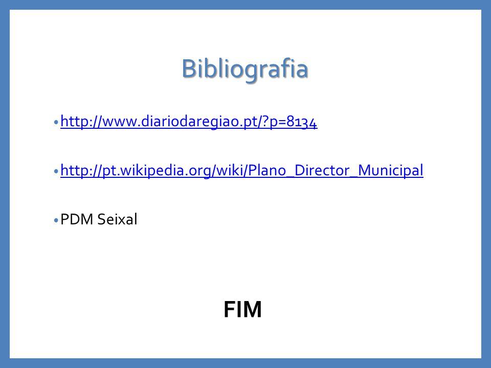 Bibliografia http://www.diariodaregiao.pt/ p=8134 http://pt.wikipedia.org/wiki/Plano_Director_Municipal PDM Seixal FIM