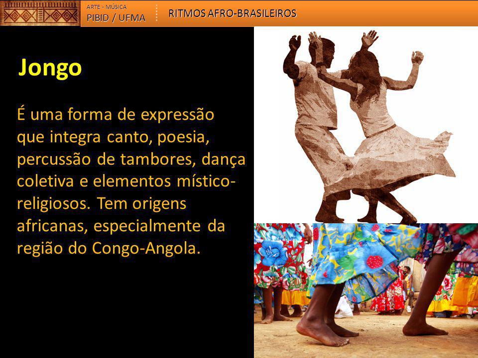 Jongo É uma forma de expressão que integra canto, poesia, percussão de tambores, dança coletiva e elementos místico- religiosos. Tem origens africanas