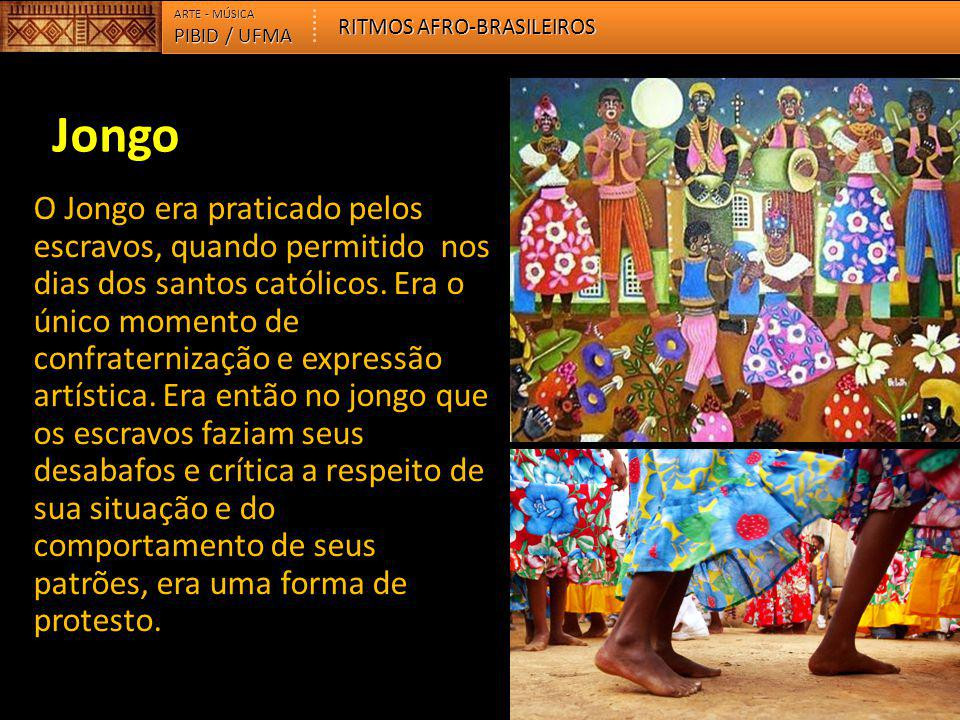 PIBID / UFMA ARTE - MÚSICA RITMOS AFRO-BRASILEIROS Características:  Dança de roda e em pares  Dança sem cantoria e sensual no séc.