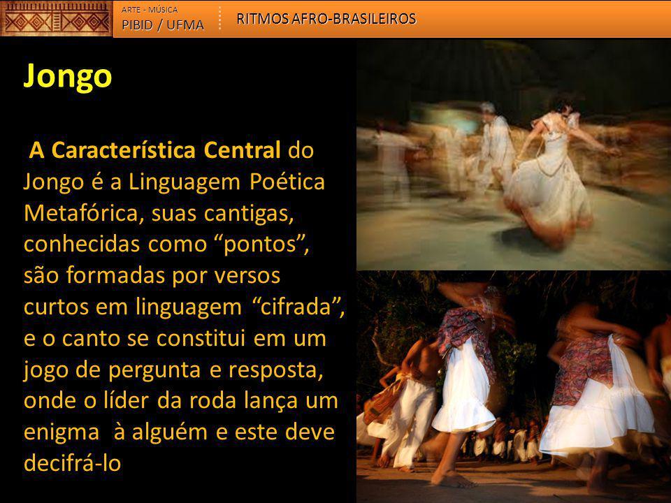 """Jongo A Característica Central do Jongo é a Linguagem Poética Metafórica, suas cantigas, conhecidas como """"pontos"""", são formadas por versos curtos em l"""