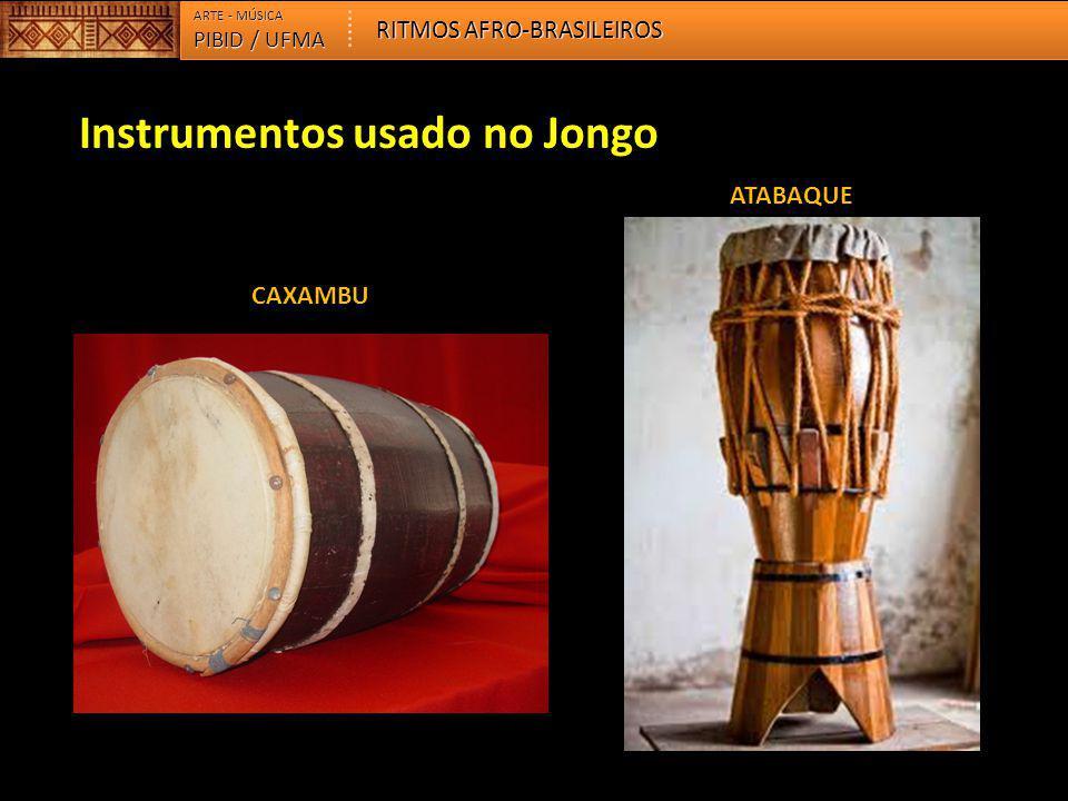Instrumentos usado no Jongo PIBID / UFMA ARTE - MÚSICA RITMOS AFRO-BRASILEIROS CANDONGUEIRO CHOCALHO CHOCALHO NGOMA-PUÍTA