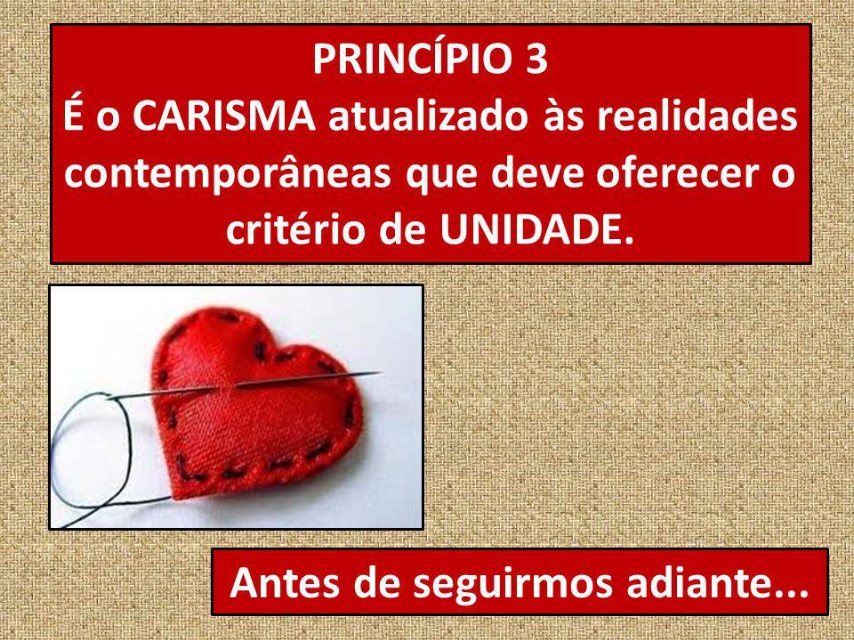 PRINCÍPIO 3 É o CARISMA atualizado às realidades contemporâneas que deve oferecer o critério de UNIDADE.