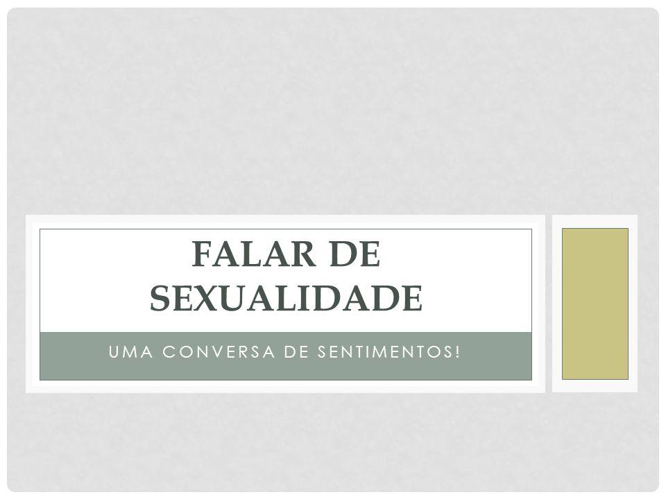 UMA CONVERSA DE SENTIMENTOS! FALAR DE SEXUALIDADE