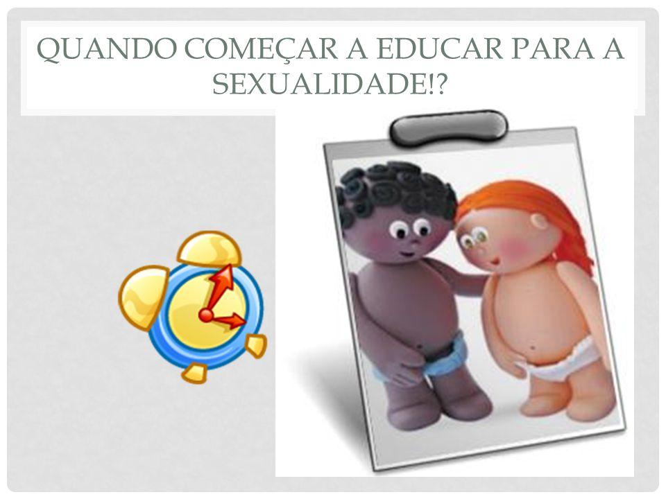 QUANDO COMEÇAR A EDUCAR PARA A SEXUALIDADE!?