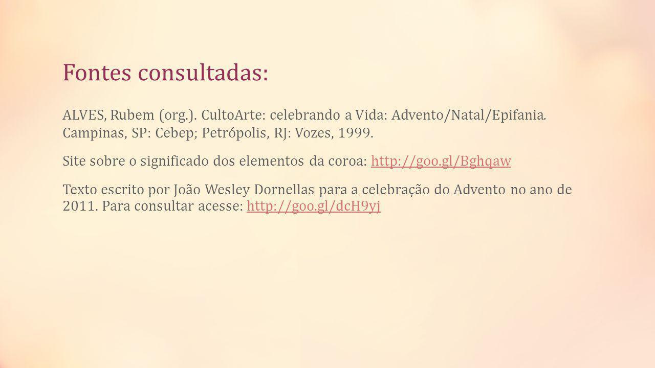 Fontes consultadas: ALVES, Rubem (org.). CultoArte: celebrando a Vida: Advento/Natal/Epifania. Campinas, SP: Cebep; Petrópolis, RJ: Vozes, 1999. Site