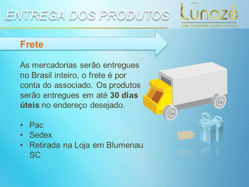 Frete As mercadorias serão entregues no Brasil inteiro, o frete é por conta do associado. Os produtos serão entregues em até 30 dias úteis no endereço