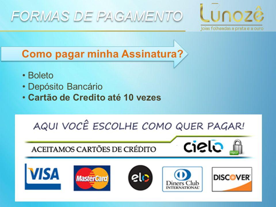 Boleto Depósito Bancário Cartão de Credito até 10 vezes FORMAS DE PAGAMENTO FORMAS DE PAGAMENTO Como pagar minha Assinatura?
