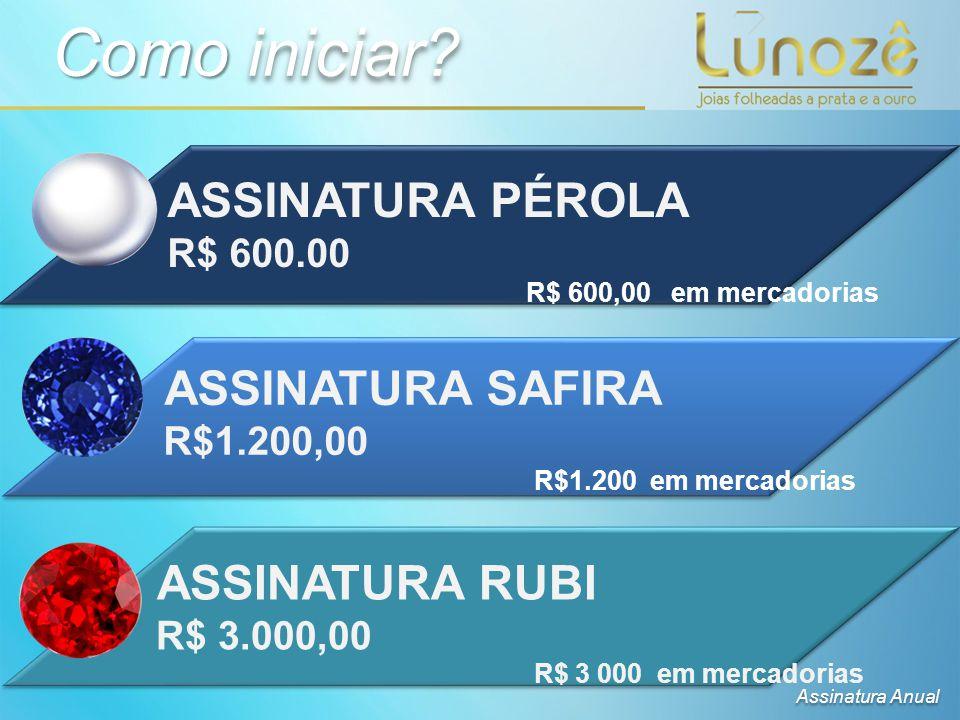 ASSINATURA PÉROLA R$ 600.00 R$ 600,00 em mercadorias ASSINATURA SAFIRA R$1.200,00 R$1.200 em mercadorias ASSINATURA RUBI R$ 3.000,00 R$ 3 000 em mercadorias Como iniciar.