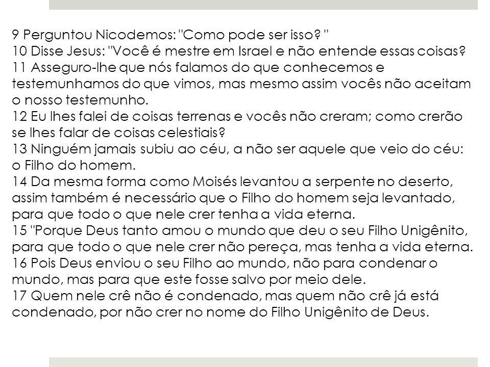 9 Perguntou Nicodemos: