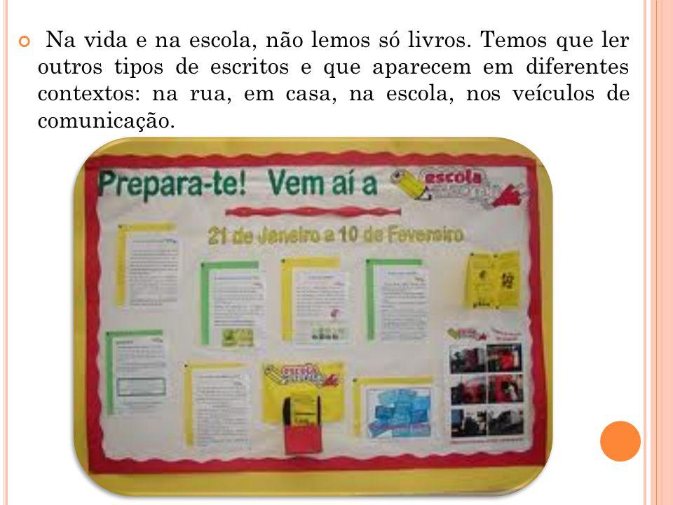Na vida e na escola, não lemos só livros. Temos que ler outros tipos de escritos e que aparecem em diferentes contextos: na rua, em casa, na escola, n