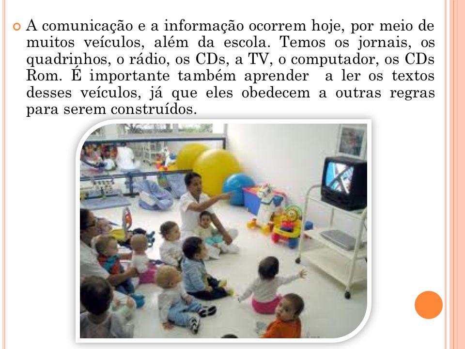 A comunicação e a informação ocorrem hoje, por meio de muitos veículos, além da escola. Temos os jornais, os quadrinhos, o rádio, os CDs, a TV, o comp