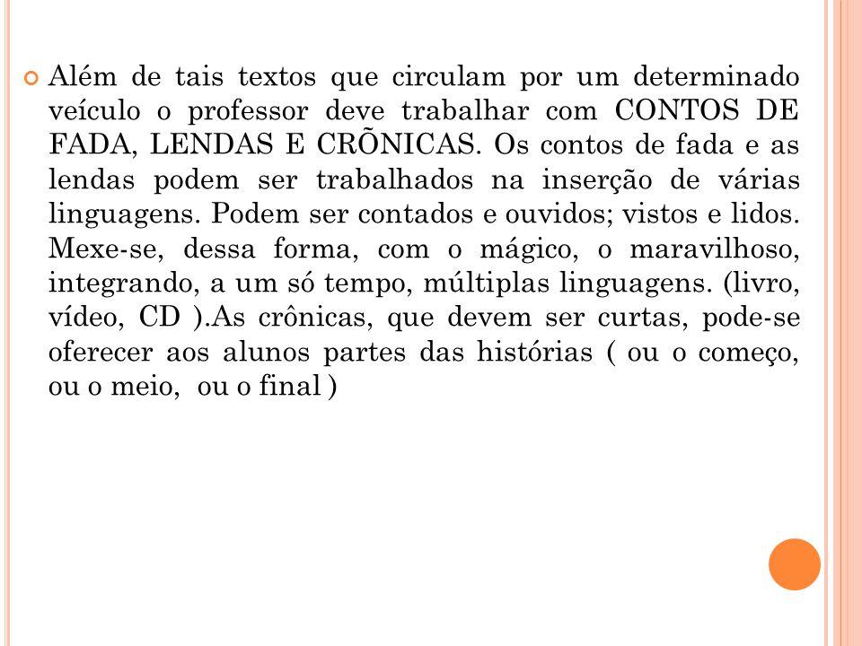 Além de tais textos que circulam por um determinado veículo o professor deve trabalhar com CONTOS DE FADA, LENDAS E CRÕNICAS. Os contos de fada e as l