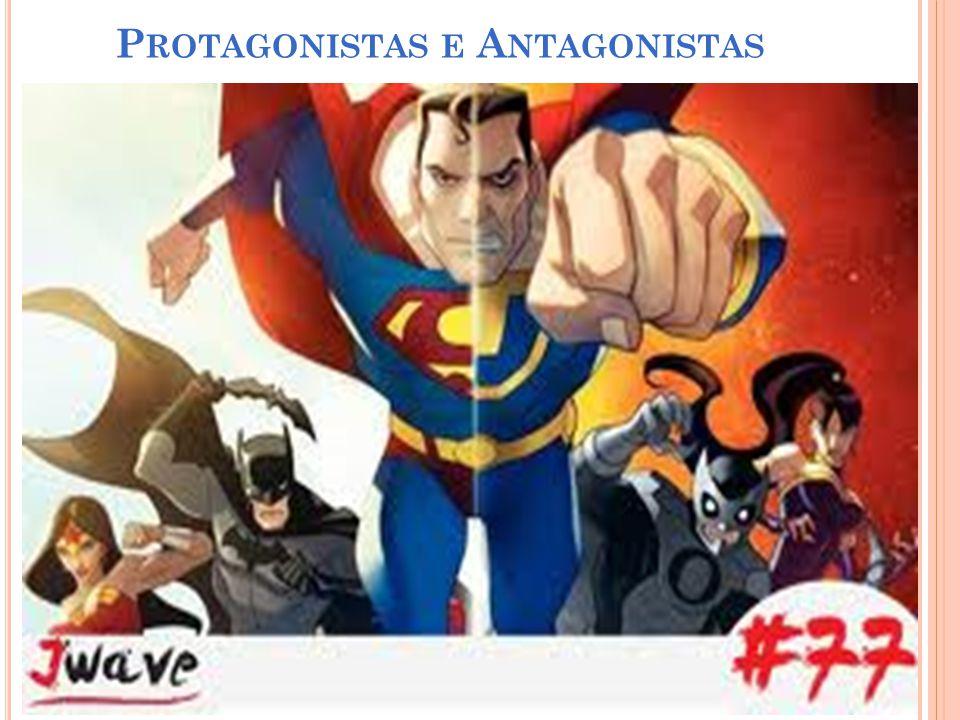 P ROTAGONISTAS E A NTAGONISTAS