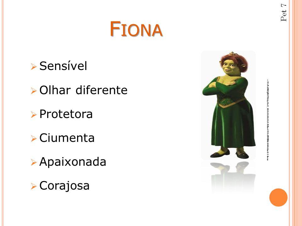 F IONA F IONA  Sensível  Olhar diferente  Protetora  Ciumenta  Apaixonada  Corajosa Pet 7 e7CcFsSMSjM/TEshy-RwZ_I/AAAAAAAAA-E/RasOUJcEWlM/s1600/