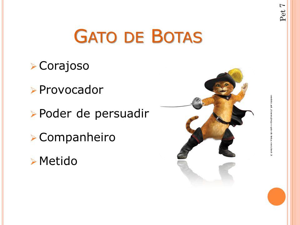 G ATO DE B OTAS  Corajoso  Provocador  Poder de persuadir  Companheiro  Metido omelete.uol. /cinema/veja-o-gato-de-botas-em-ishrek-2i Pet 7