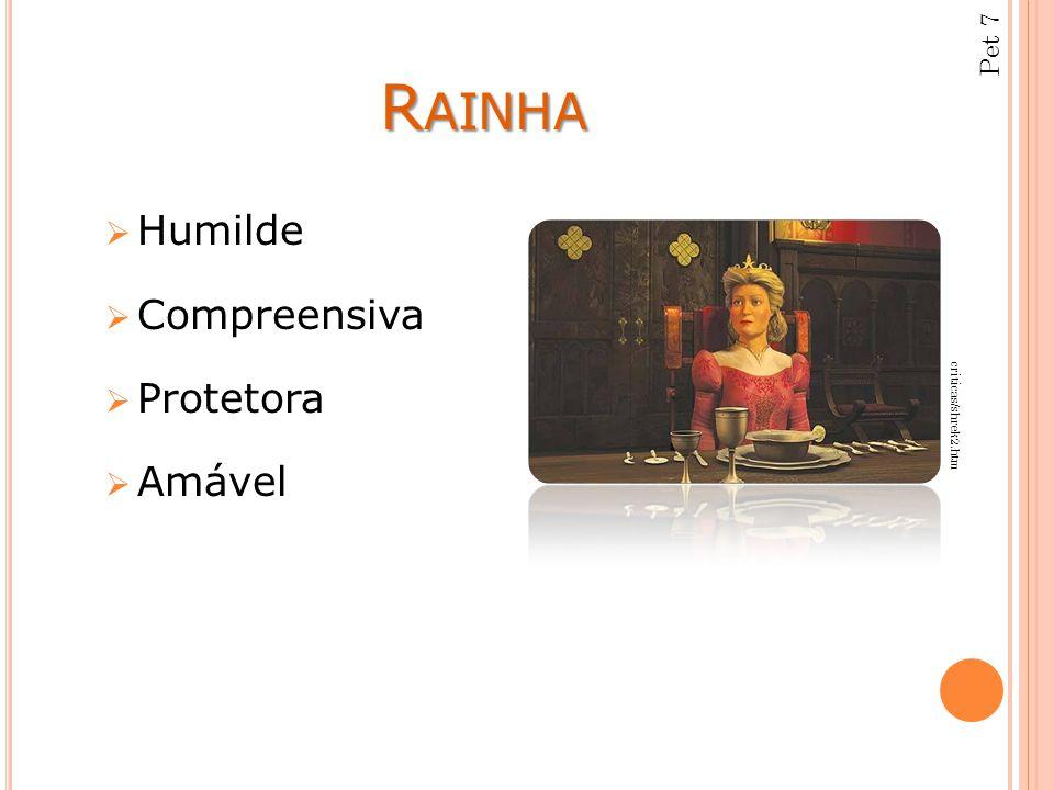 R AINHA  Humilde  Compreensiva  Protetora  Amável criticas/shrek2.htm Pet 7