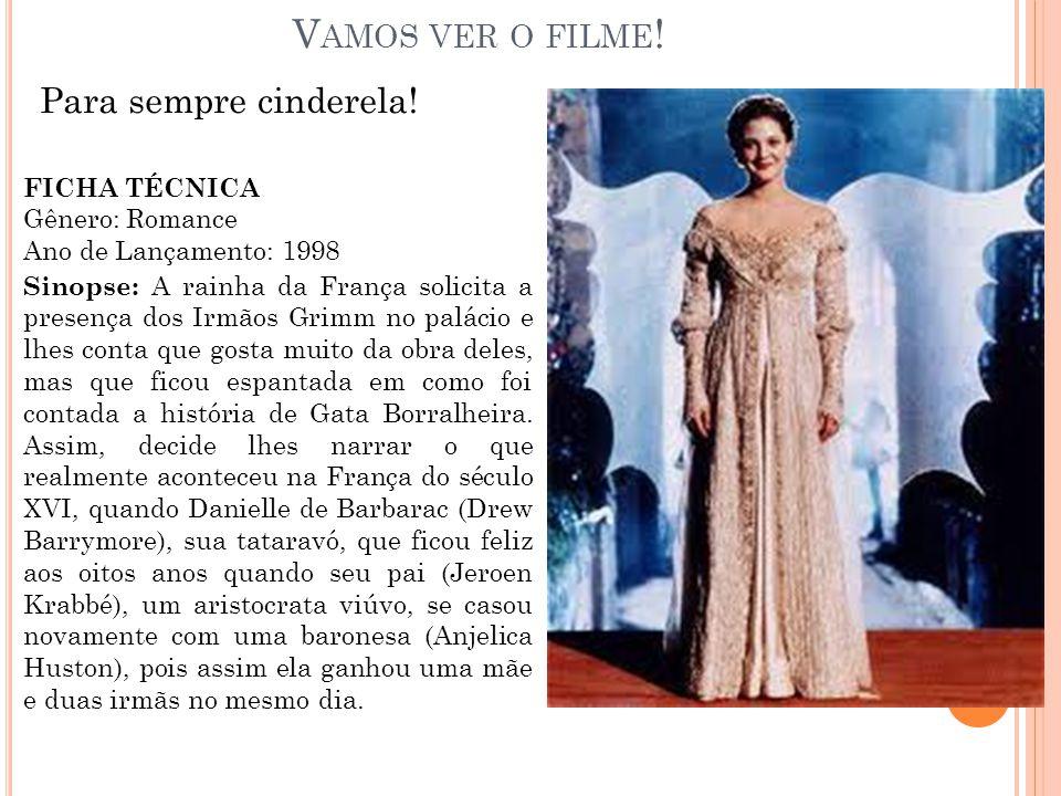 V AMOS VER O FILME ! Para sempre cinderela! FICHA TÉCNICA Gênero: Romance Ano de Lançamento: 1998 Sinopse: A rainha da França solicita a presença dos