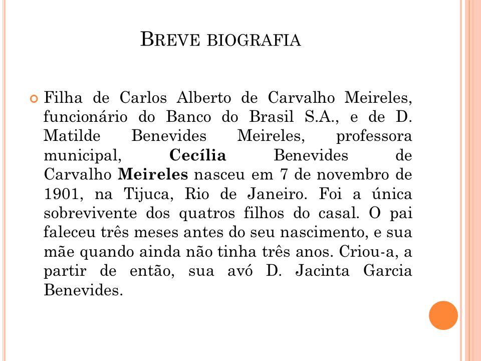 B REVE BIOGRAFIA Filha de Carlos Alberto de Carvalho Meireles, funcionário do Banco do Brasil S.A., e de D. Matilde Benevides Meireles, professora mun