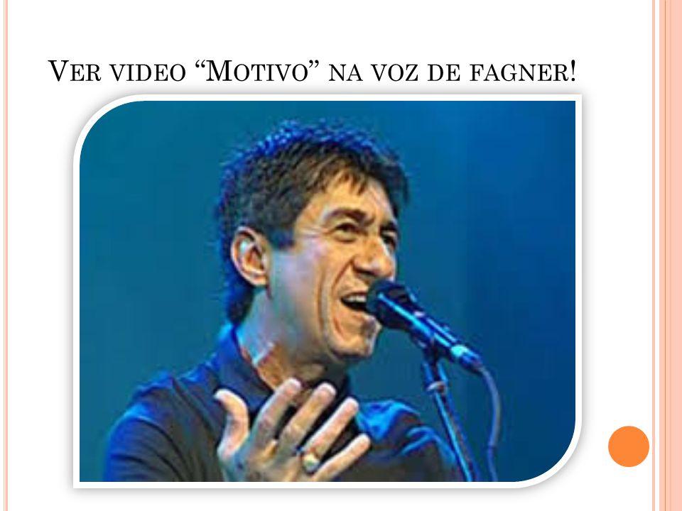 "V ER VIDEO ""M OTIVO "" NA VOZ DE FAGNER !"